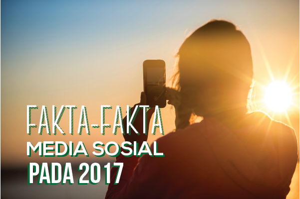Infografis Fakta-Fakta Media Sosial di Tahun 2017