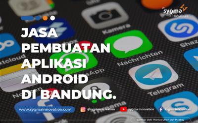 4 Tips Memilih Jasa Pembuatan Aplikasi Android di Bandung
